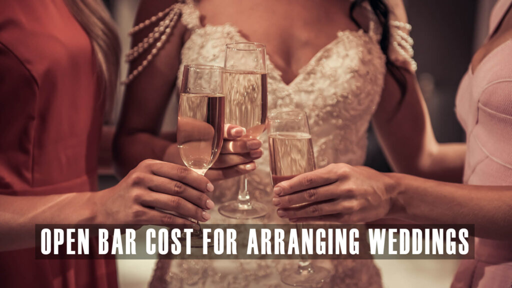 Open Bar Cost for Arranging Weddings